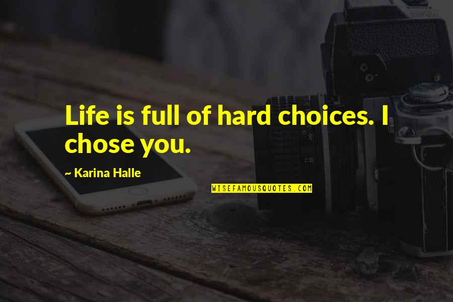 So Many Choices Quotes By Karina Halle: Life is full of hard choices. I chose