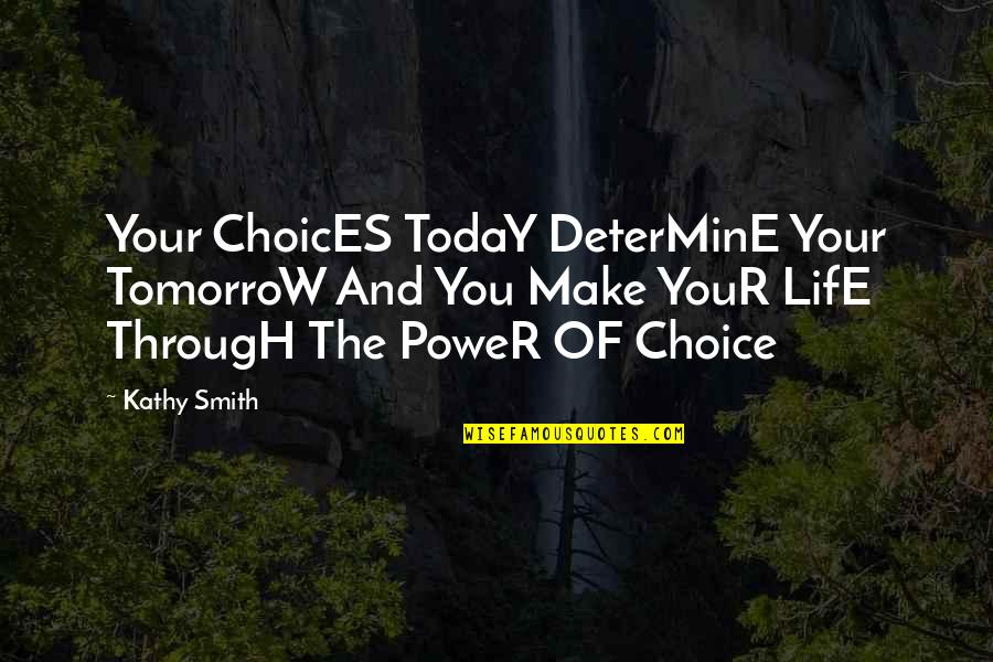 So Many Choices Quotes By Kathy Smith: Your ChoicES TodaY DeterMinE Your TomorroW And You