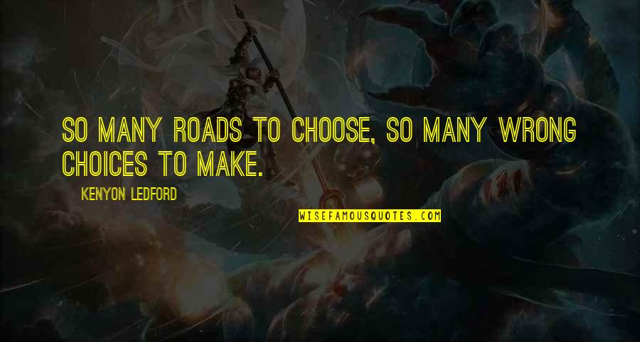 So Many Choices Quotes By Kenyon Ledford: So many roads to choose, so many wrong