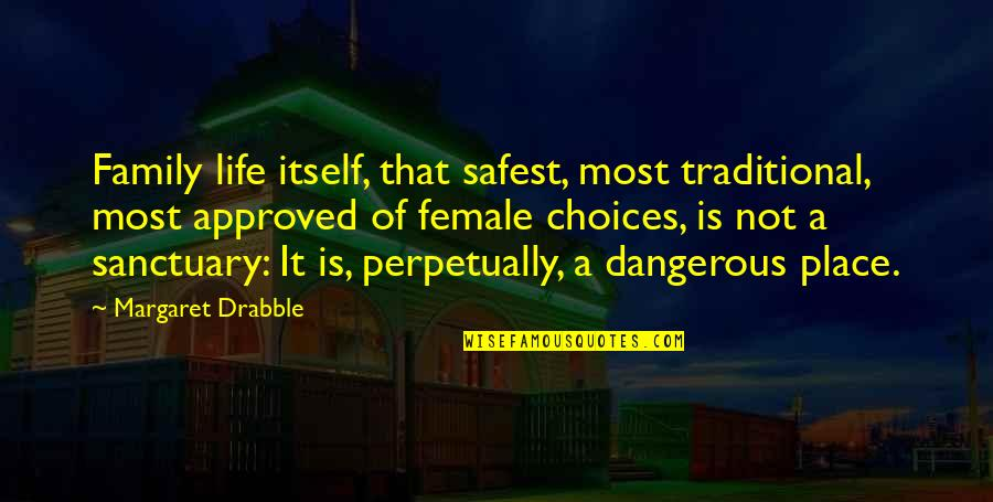 So Many Choices Quotes By Margaret Drabble: Family life itself, that safest, most traditional, most