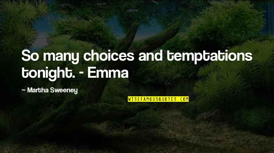 So Many Choices Quotes By Martha Sweeney: So many choices and temptations tonight. - Emma
