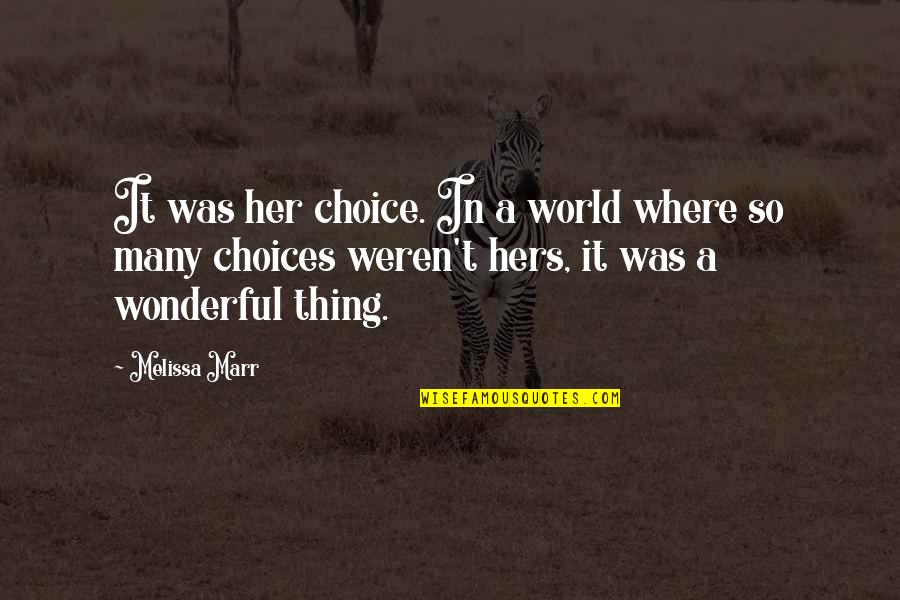 So Many Choices Quotes By Melissa Marr: It was her choice. In a world where
