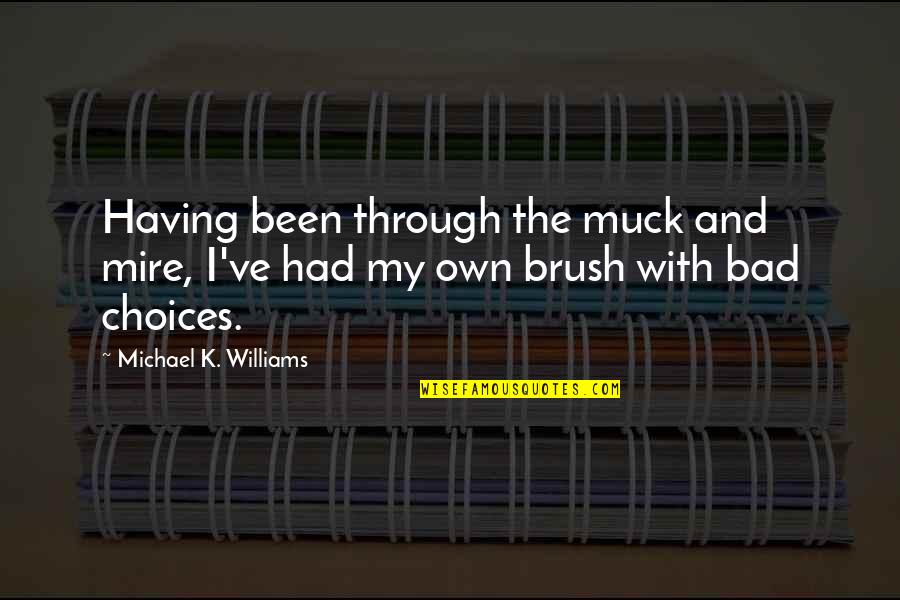 So Many Choices Quotes By Michael K. Williams: Having been through the muck and mire, I've