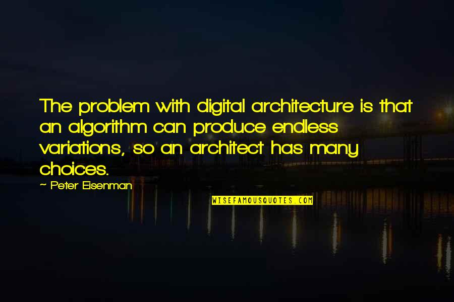 So Many Choices Quotes By Peter Eisenman: The problem with digital architecture is that an