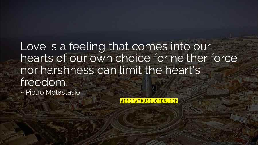 So Many Choices Quotes By Pietro Metastasio: Love is a feeling that comes into our
