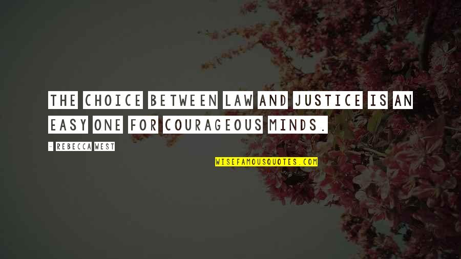 So Many Choices Quotes By Rebecca West: The choice between law and justice is an