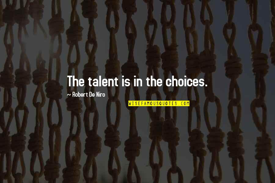 So Many Choices Quotes By Robert De Niro: The talent is in the choices.