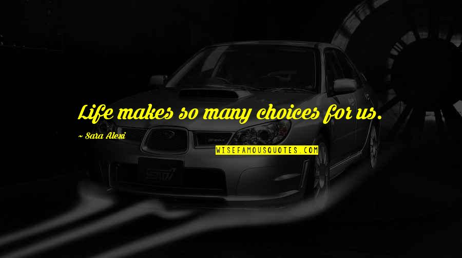 So Many Choices Quotes By Sara Alexi: Life makes so many choices for us.