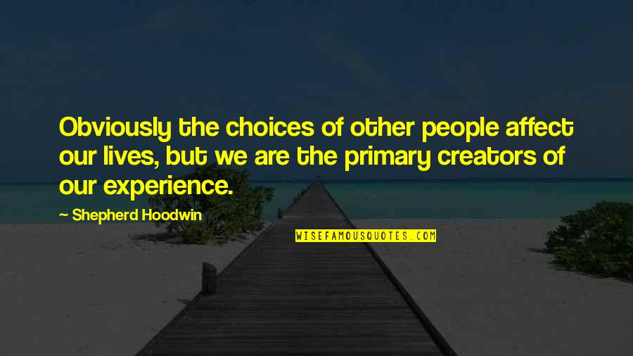 So Many Choices Quotes By Shepherd Hoodwin: Obviously the choices of other people affect our