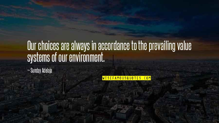 So Many Choices Quotes By Sunday Adelaja: Our choices are always in accordance to the