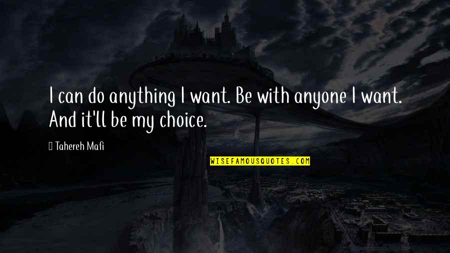 So Many Choices Quotes By Tahereh Mafi: I can do anything I want. Be with