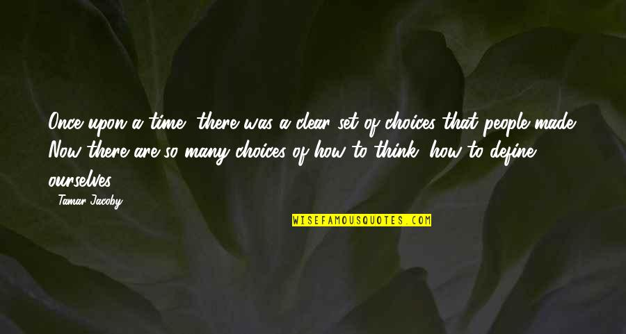 So Many Choices Quotes By Tamar Jacoby: Once upon a time, there was a clear