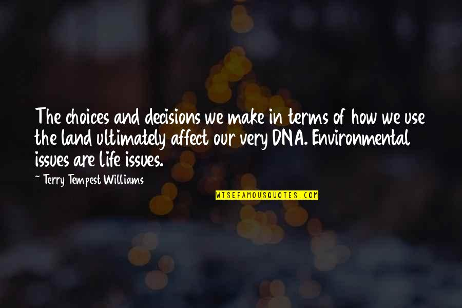 So Many Choices Quotes By Terry Tempest Williams: The choices and decisions we make in terms