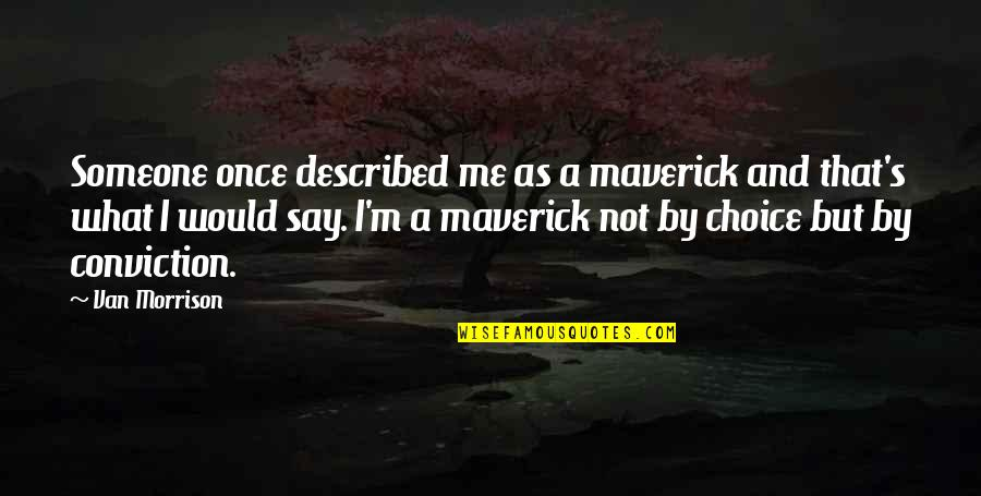So Many Choices Quotes By Van Morrison: Someone once described me as a maverick and