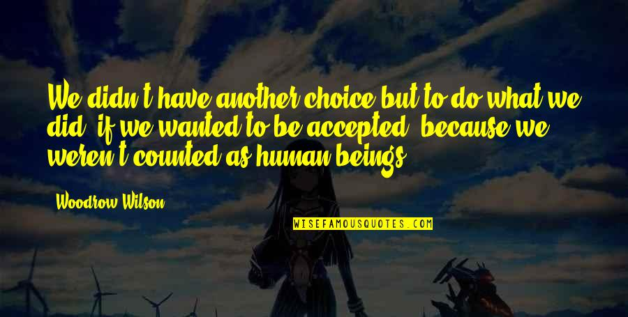 So Many Choices Quotes By Woodrow Wilson: We didn't have another choice but to do