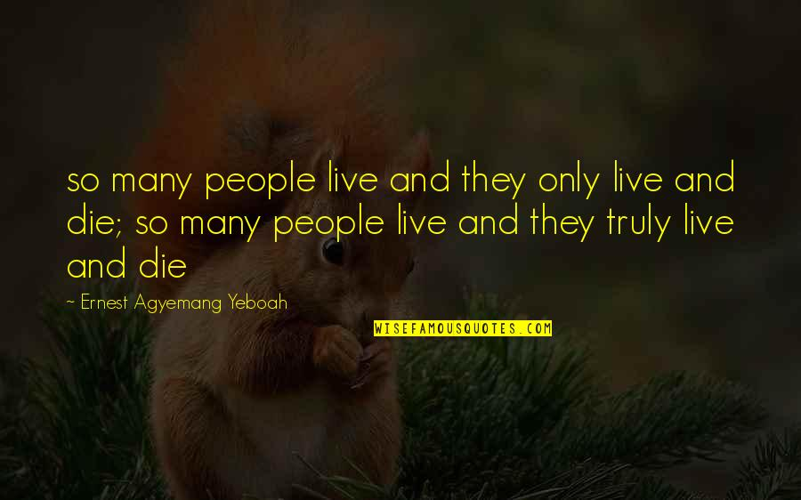 So Many Reasons Quotes By Ernest Agyemang Yeboah: so many people live and they only live