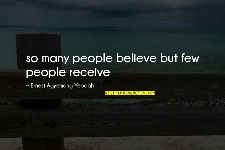 So Many Reasons Quotes By Ernest Agyemang Yeboah: so many people believe but few people receive