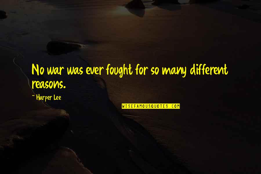 So Many Reasons Quotes By Harper Lee: No war was ever fought for so many