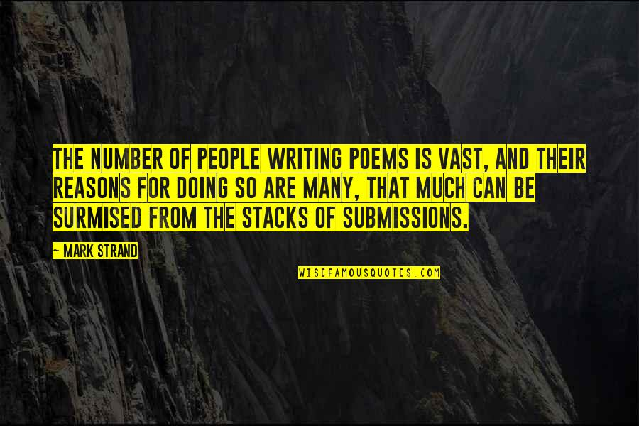 So Many Reasons Quotes By Mark Strand: The number of people writing poems is vast,
