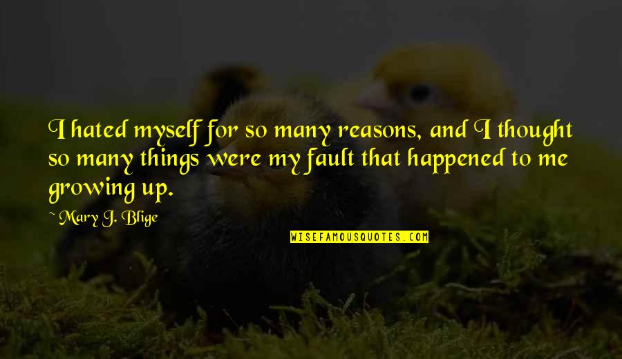 So Many Reasons Quotes By Mary J. Blige: I hated myself for so many reasons, and