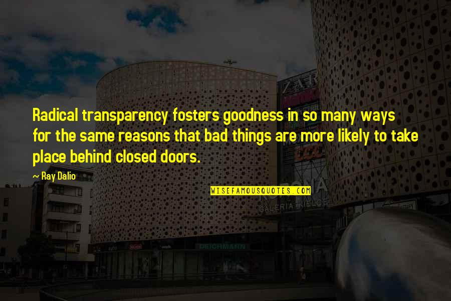 So Many Reasons Quotes By Ray Dalio: Radical transparency fosters goodness in so many ways