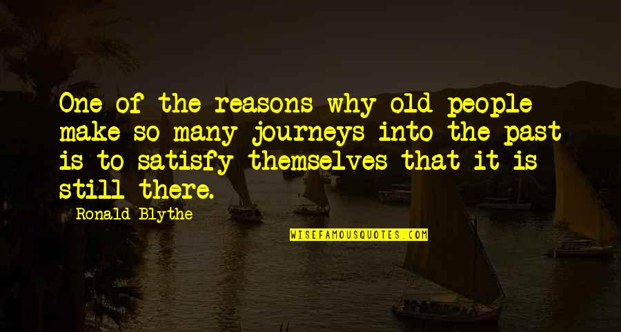 So Many Reasons Quotes By Ronald Blythe: One of the reasons why old people make