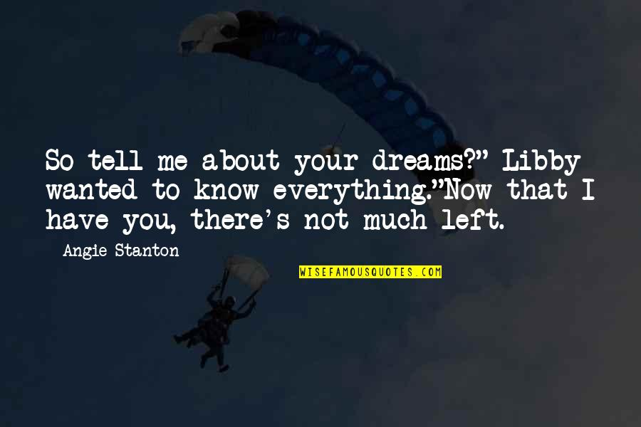 """So Much Love Quotes By Angie Stanton: So tell me about your dreams?"""" Libby wanted"""