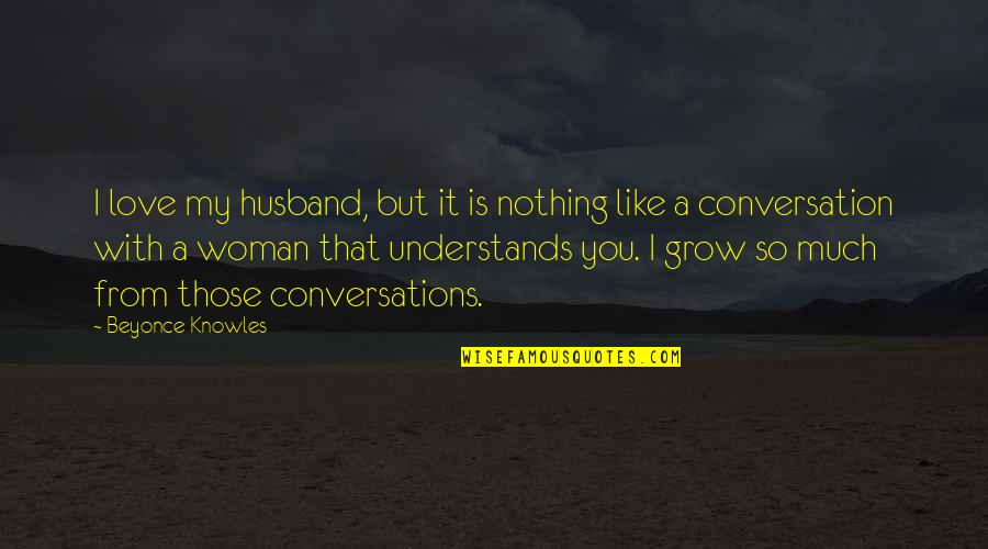 So Much Love Quotes By Beyonce Knowles: I love my husband, but it is nothing