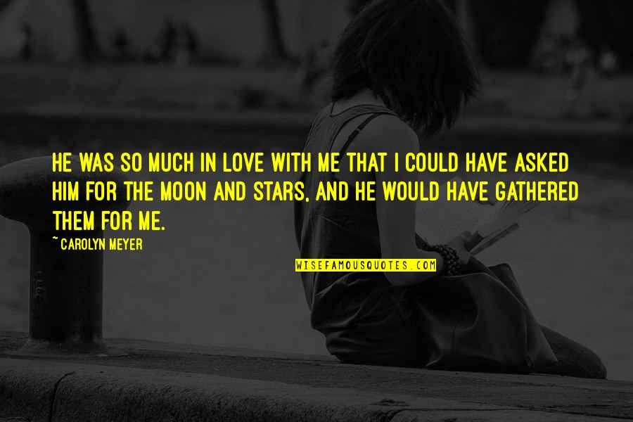 So Much Love Quotes By Carolyn Meyer: He was so much in love with me