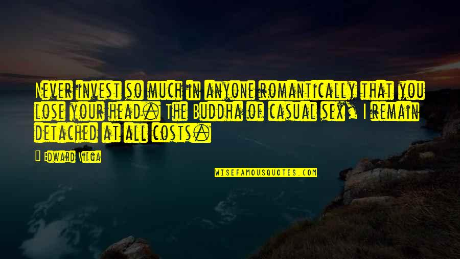 So Much Love Quotes By Edward Vilga: Never invest so much in anyone romantically that