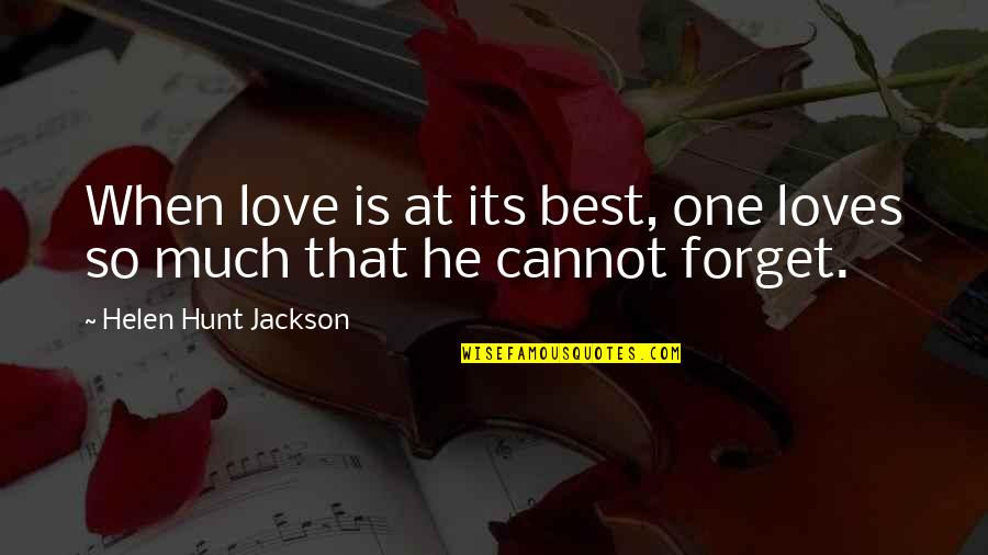 So Much Love Quotes By Helen Hunt Jackson: When love is at its best, one loves