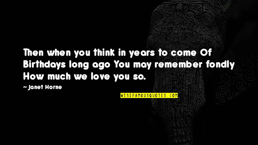 So Much Love Quotes By Janet Horne: Then when you think in years to come