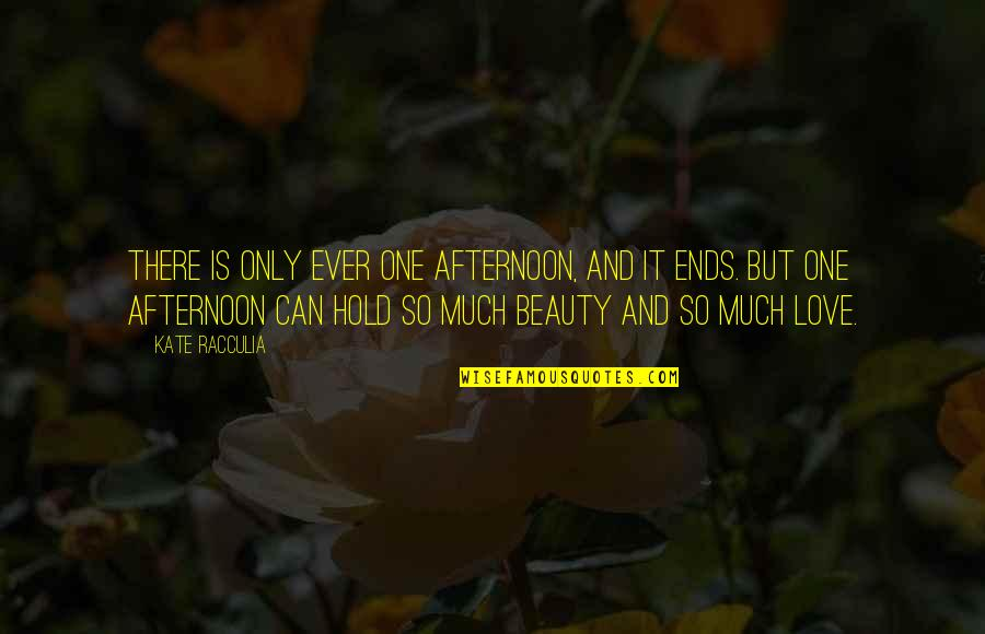 So Much Love Quotes By Kate Racculia: There is only ever one afternoon, and it