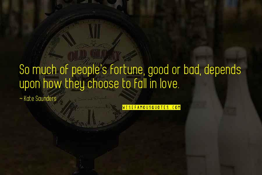 So Much Love Quotes By Kate Saunders: So much of people's fortune, good or bad,