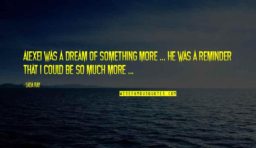 So Much Love Quotes By Lada Ray: Alexei was a dream of something more ...