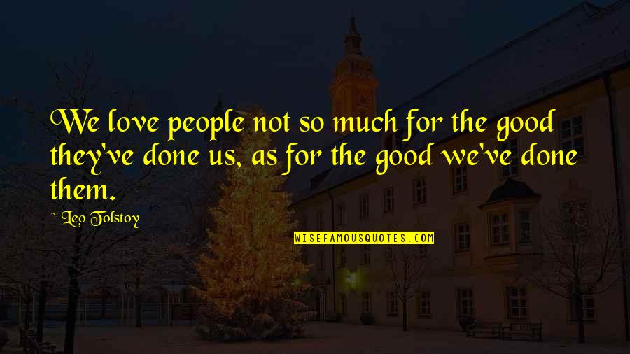 So Much Love Quotes By Leo Tolstoy: We love people not so much for the