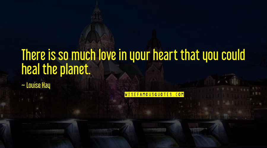 So Much Love Quotes By Louise Hay: There is so much love in your heart