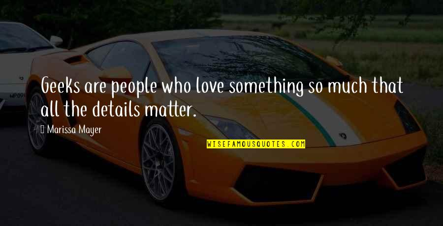So Much Love Quotes By Marissa Mayer: Geeks are people who love something so much
