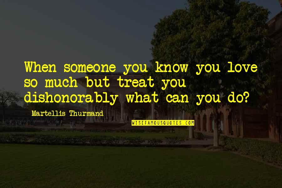 So Much Love Quotes By Martellis Thurmand: When someone you know you love so much