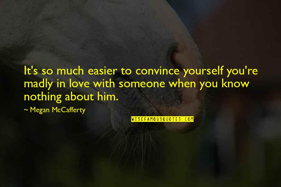 So Much Love Quotes By Megan McCafferty: It's so much easier to convince yourself you're