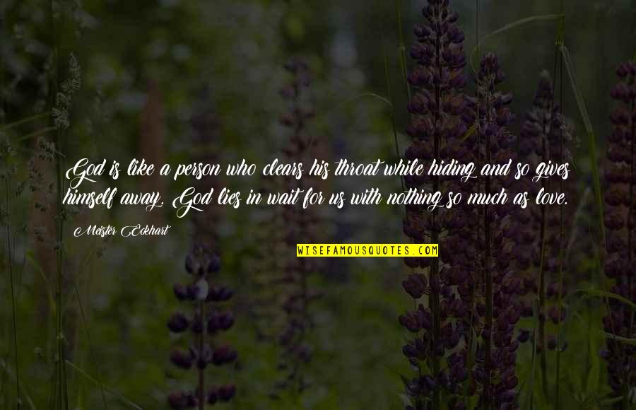 So Much Love Quotes By Meister Eckhart: God is like a person who clears his