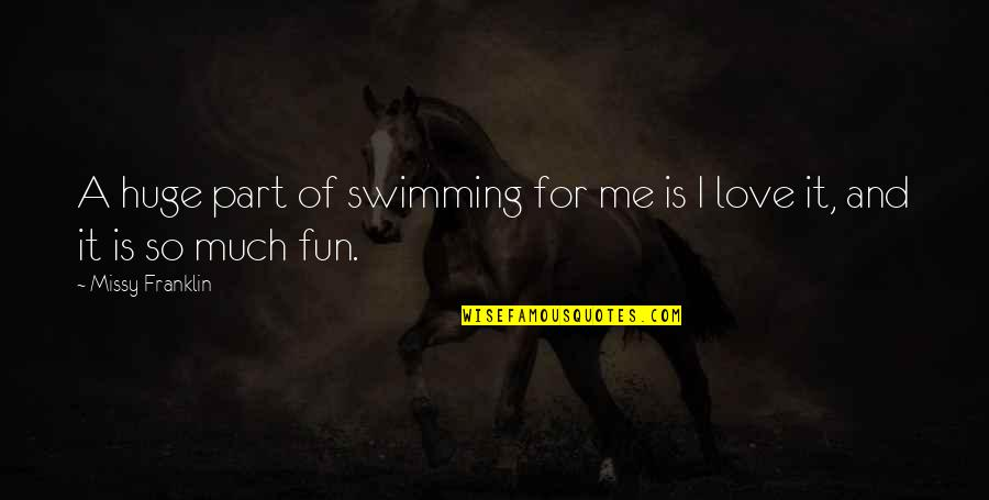 So Much Love Quotes By Missy Franklin: A huge part of swimming for me is