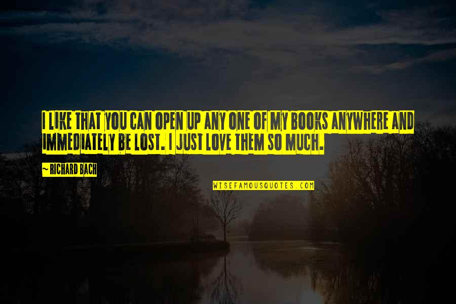 So Much Love Quotes By Richard Bach: I like that you can open up any