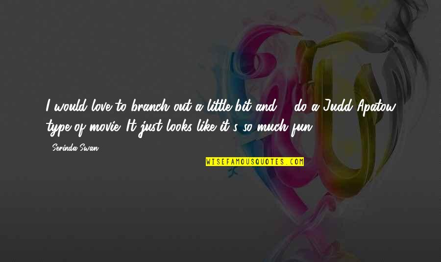 So Much Love Quotes By Serinda Swan: I would love to branch out a little