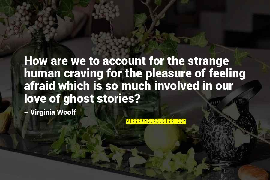 So Much Love Quotes By Virginia Woolf: How are we to account for the strange