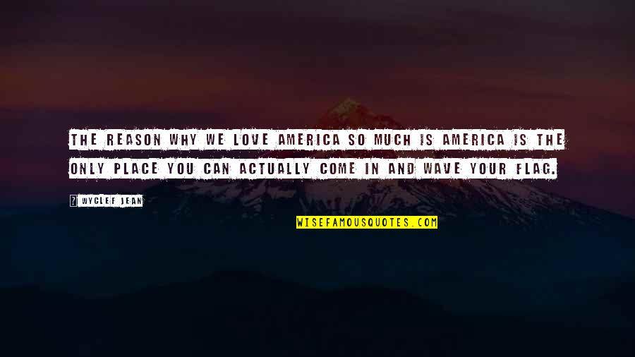 So Much Love Quotes By Wyclef Jean: The reason why we love America so much