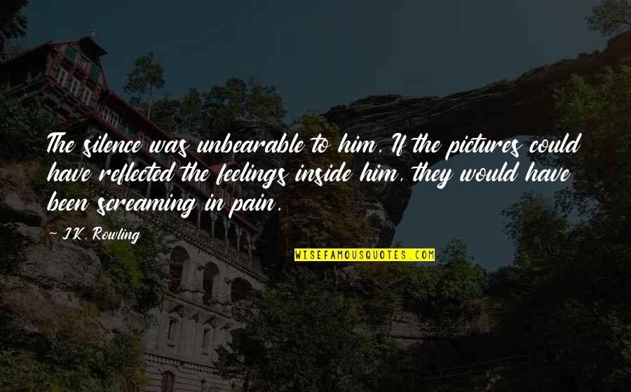 So Much Pain Inside Quotes By J.K. Rowling: The silence was unbearable to him. If the