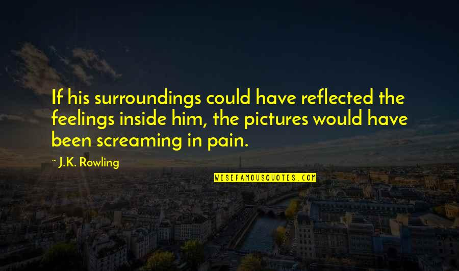 So Much Pain Inside Quotes By J.K. Rowling: If his surroundings could have reflected the feelings