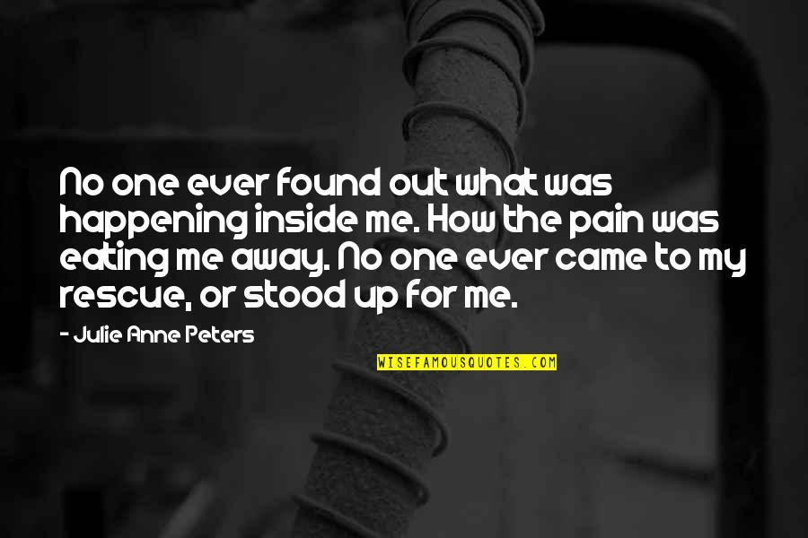 So Much Pain Inside Quotes By Julie Anne Peters: No one ever found out what was happening