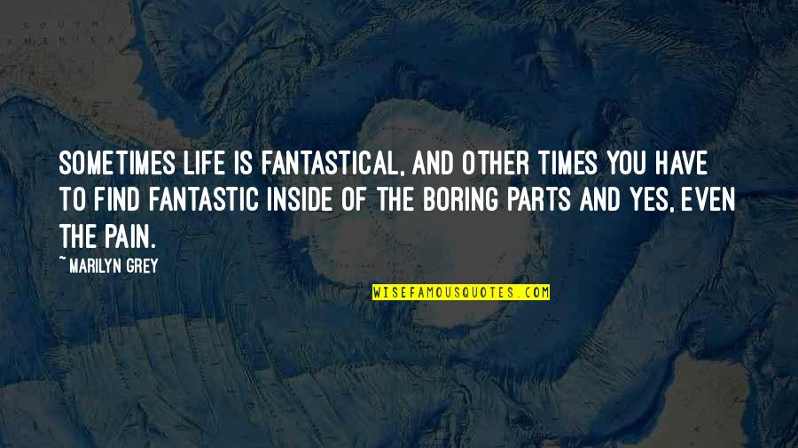 So Much Pain Inside Quotes By Marilyn Grey: Sometimes life is fantastical, and other times you